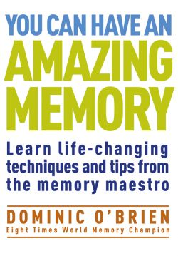 Improve your memory with tips and techniques from an eight time world champion Dominic O'Brien