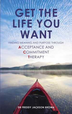 use Acceptance and Commitment Therapy to find meaning in your life