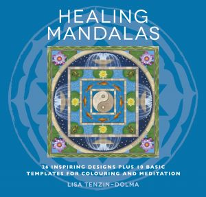 Healing Mandalas: 26 Inspiring Designs, Plus 10 Basic Templates for Colouring and Meditation