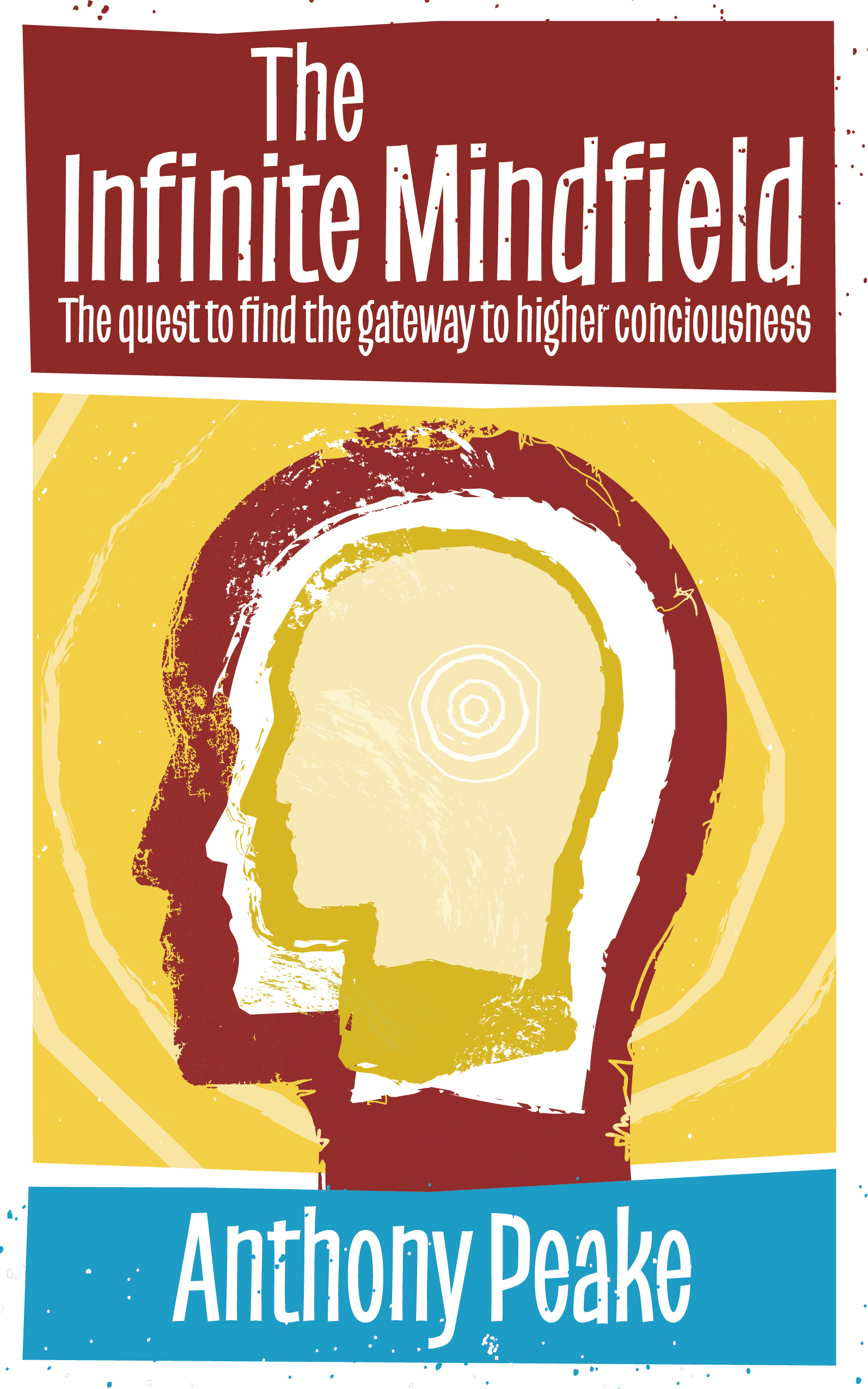 Infinite Mindfield: The Quest to Find the Gateway to Higher Consciousness