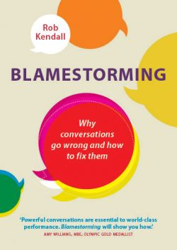 Blamestorming-Why-Conversations-go-Wrong-and-How-to-Fix-them-by-Rob-Kendall