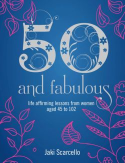 Life-affirming lessons from women aged 45 to 102