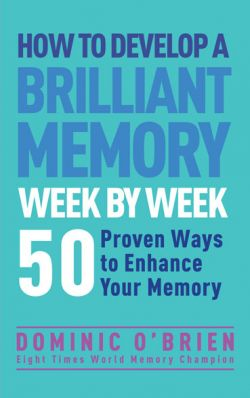 How-to-Develop-a-Brilliant-Memory-Week-by-Week-by-Dominic-OBrien