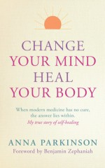 Change-Your-Mind-Heal-Your-Body-Anna_parkinson-300x479