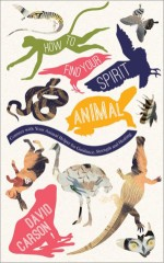 How-To-Find-Your-Spirit-Animals-by-David-Carson-300x479