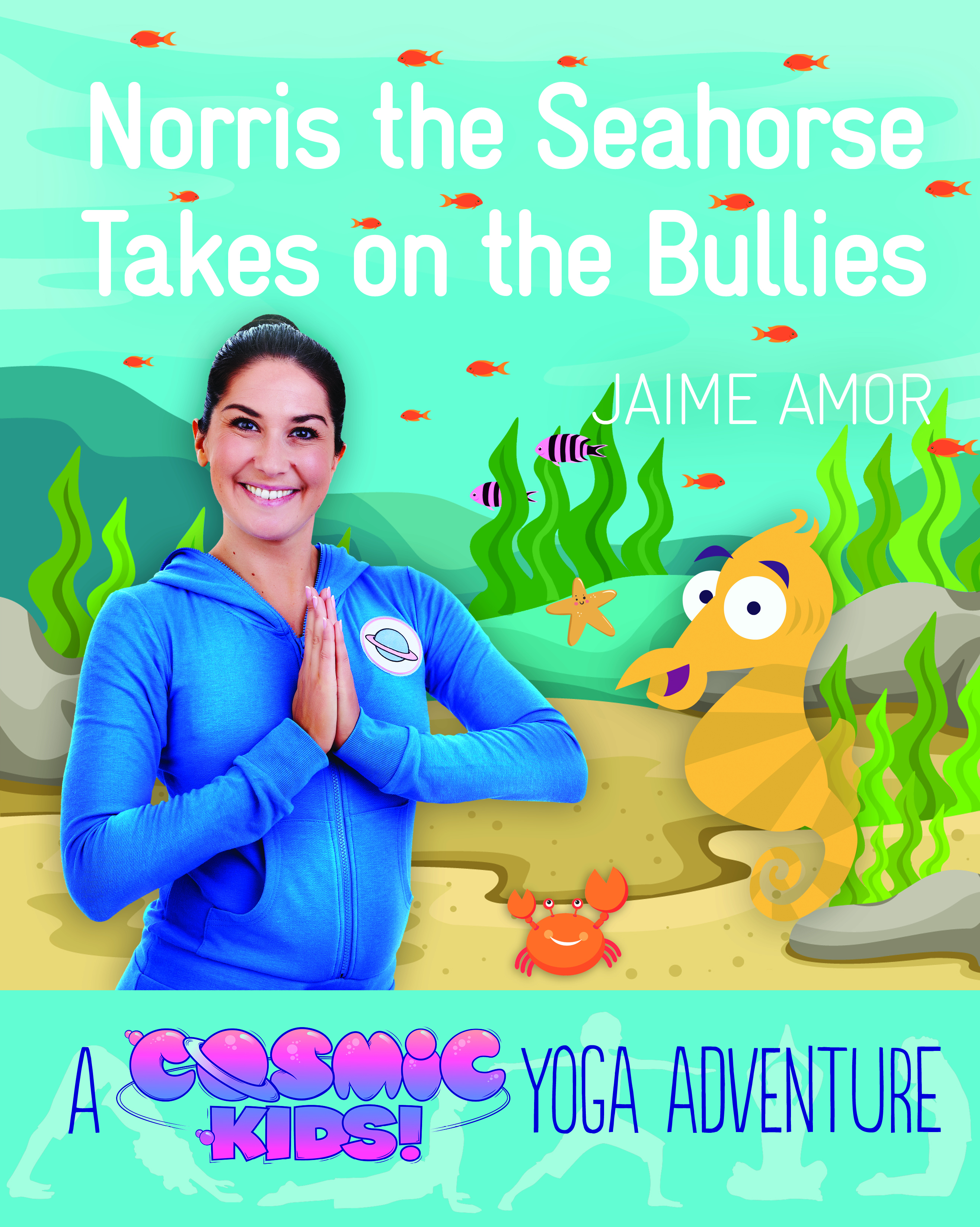 A Cosmic Kids Yoga Adventure Norris The Seahorse Takes On The Bullies Watkins Publishing