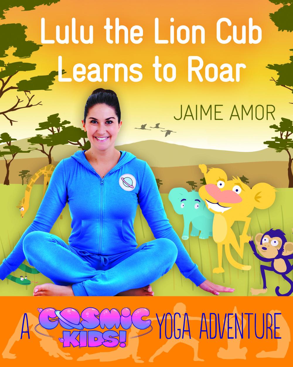 A Cosmic Kids Yoga Adventure Lulu The Lion Cub Learns To Roar Watkins Publishing