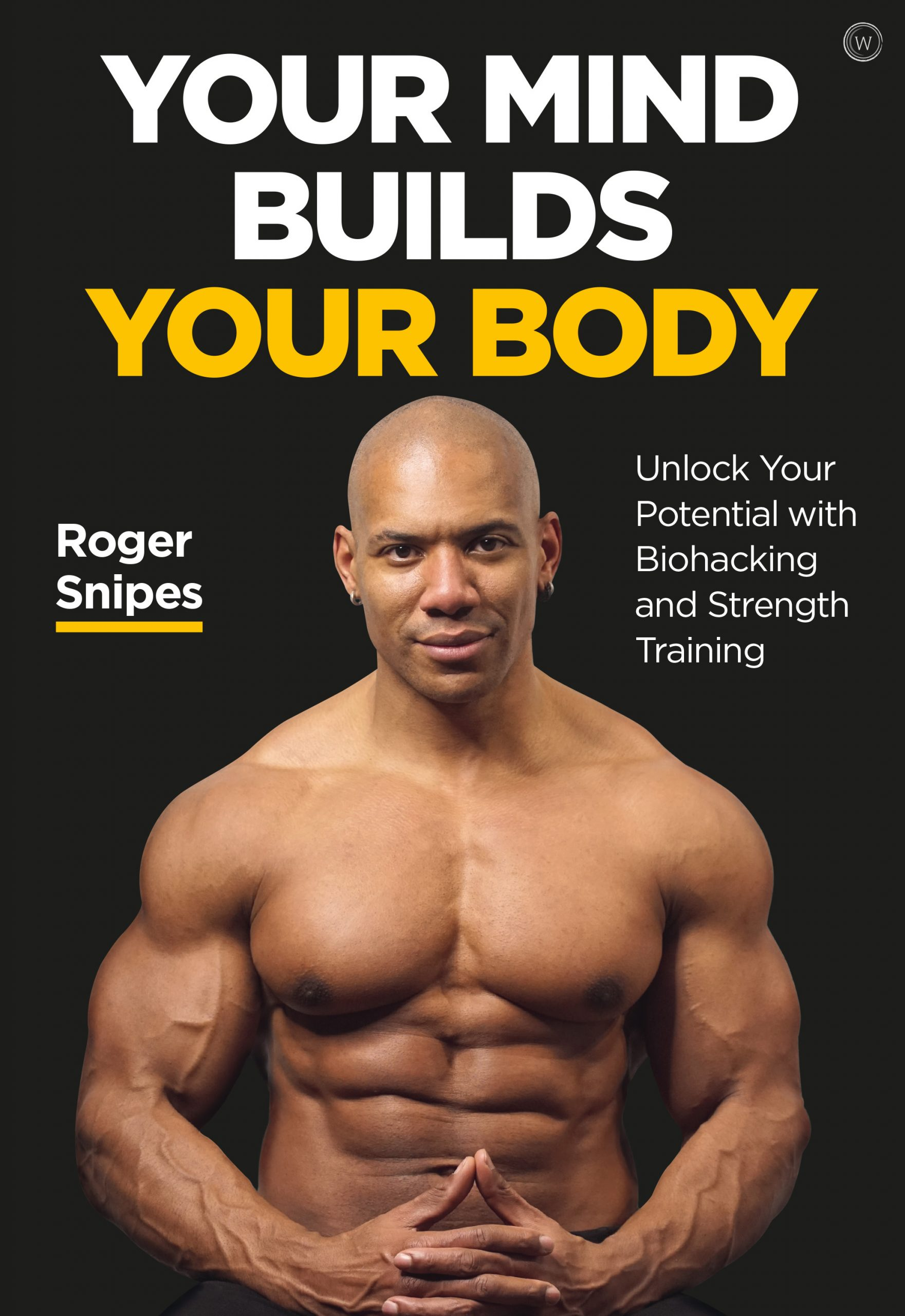 book cover your mind builds your body by roger snipes