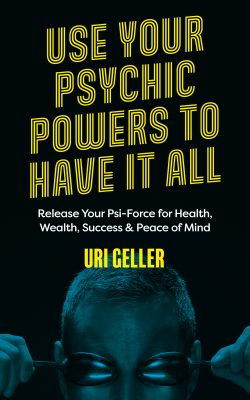 book cover of Use Your Psychic Powers To Have It All