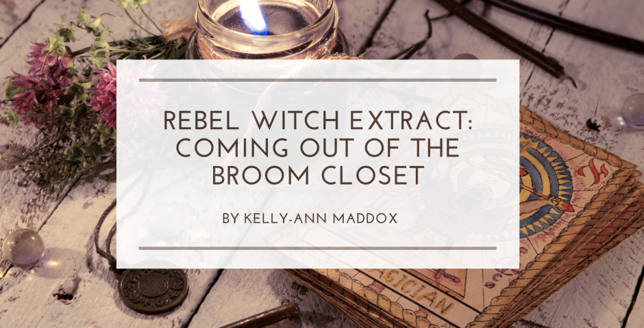 Coming Out of the Broom Closet: An Extract from Rebel Witch by Kelly-Ann Maddox